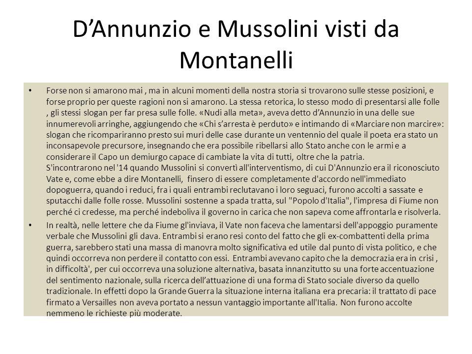 D'Annunzio e Mussolini visti da Montanelli Forse non si amarono mai, ma in alcuni momenti della nostra storia si trovarono sulle stesse posizioni, e f