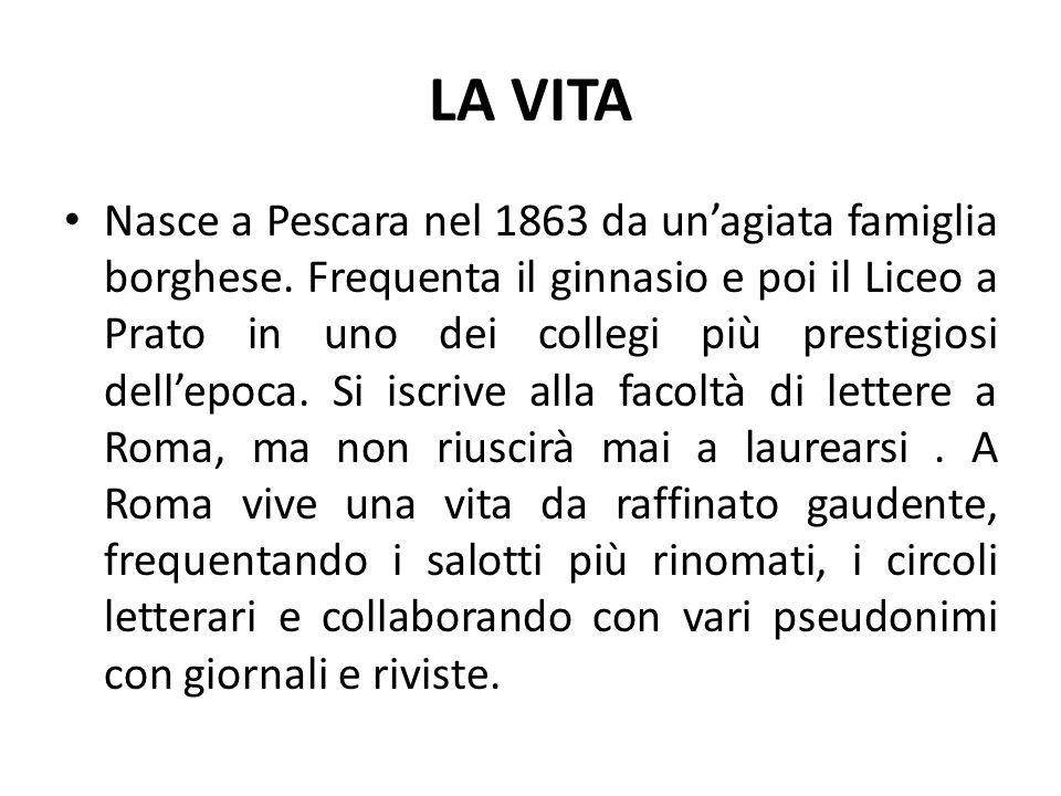 LA VITA Nasce a Pescara nel 1863 da un'agiata famiglia borghese. Frequenta il ginnasio e poi il Liceo a Prato in uno dei collegi più prestigiosi dell'