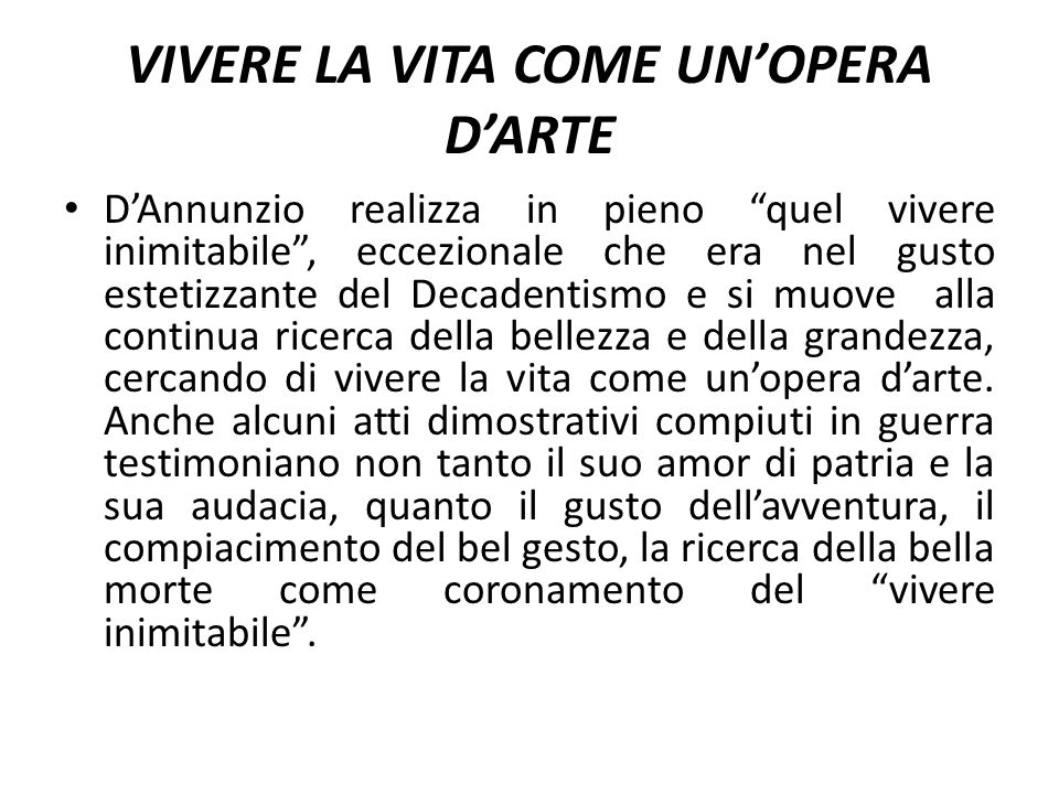 """VIVERE LA VITA COME UN'OPERA D'ARTE D'Annunzio realizza in pieno """"quel vivere inimitabile"""", eccezionale che era nel gusto estetizzante del Decadentism"""