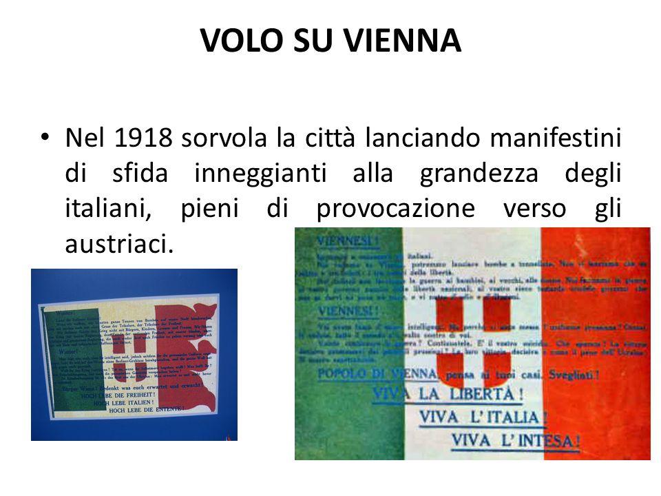 VOLO SU VIENNA Nel 1918 sorvola la città lanciando manifestini di sfida inneggianti alla grandezza degli italiani, pieni di provocazione verso gli aus