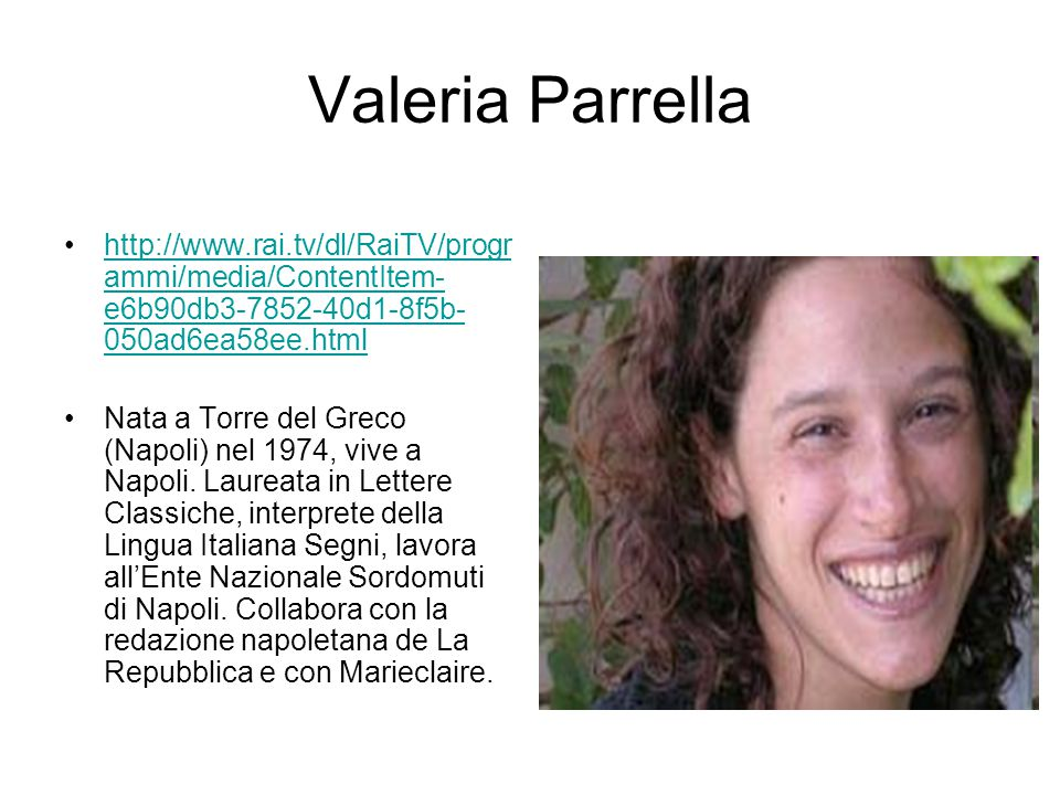 Valeria Parrella http://www.rai.tv/dl/RaiTV/progr ammi/media/ContentItem- e6b90db3-7852-40d1-8f5b- 050ad6ea58ee.htmlhttp://www.rai.tv/dl/RaiTV/progr a