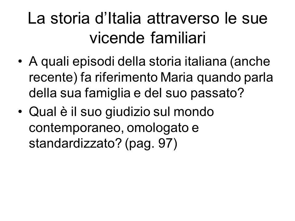 La storia d'Italia attraverso le sue vicende familiari A quali episodi della storia italiana (anche recente) fa riferimento Maria quando parla della s