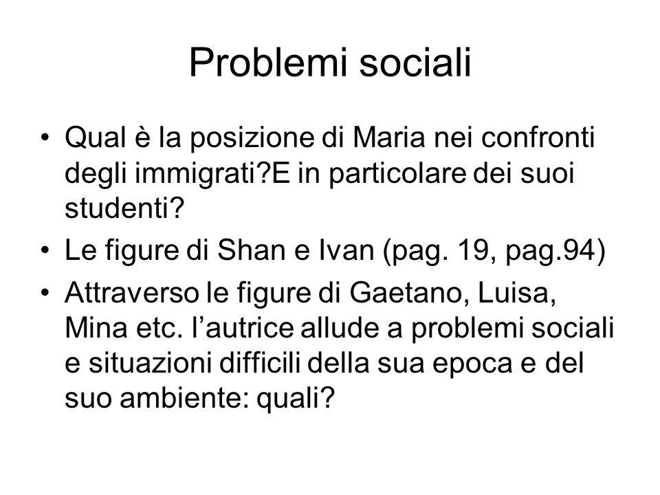 Problemi sociali Qual è la posizione di Maria nei confronti degli immigrati?E in particolare dei suoi studenti? Le figure di Shan e Ivan (pag. 19, pag