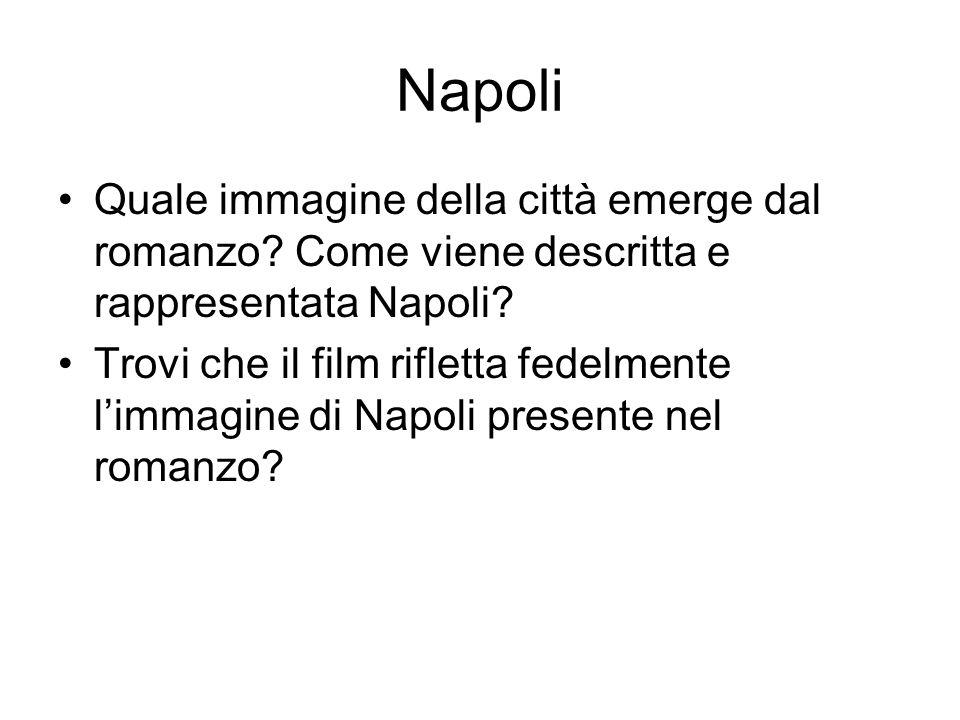 Napoli Quale immagine della città emerge dal romanzo? Come viene descritta e rappresentata Napoli? Trovi che il film rifletta fedelmente l'immagine di