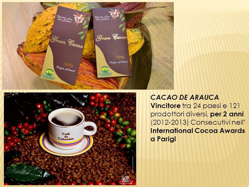 CACAO DE ARAUCA Vincitore tra 24 paesi e 121 prodottori diversi, per 2 anni (2012-2013) Consecutivi nell ' International Cocoa Awards a Parigi