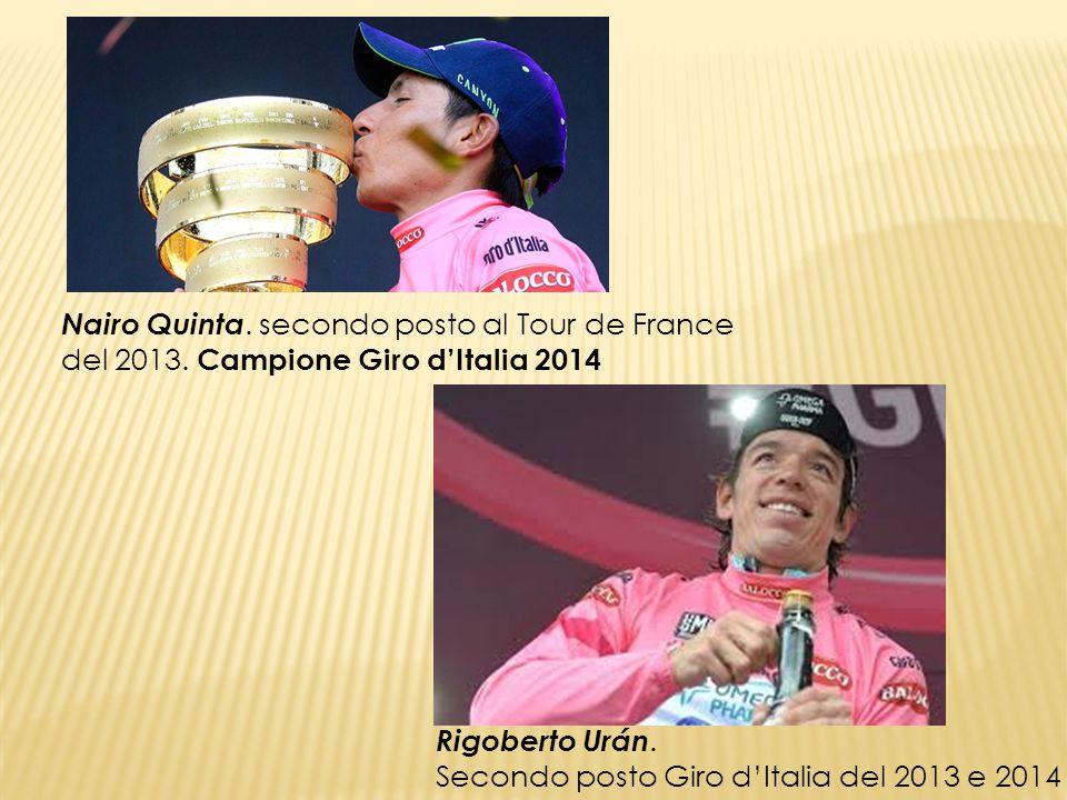 Rigoberto Urán. Secondo posto Giro d'Italia del 2013 e 2014 Nairo Quinta. secondo posto al Tour de France del 2013. Campione Giro d'Italia 2014