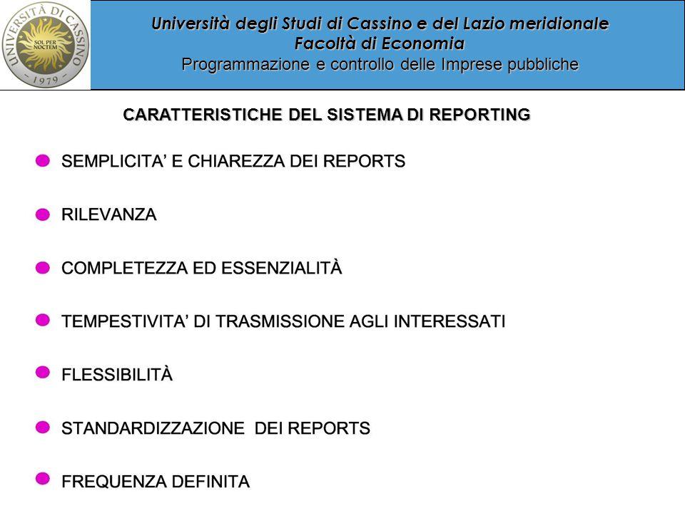 Università degli Studi di Cassino e del Lazio meridionale Facoltà di Economia Programmazione e controllo delle Imprese pubbliche CARATTERISTICHE DEL SISTEMA DI REPORTING