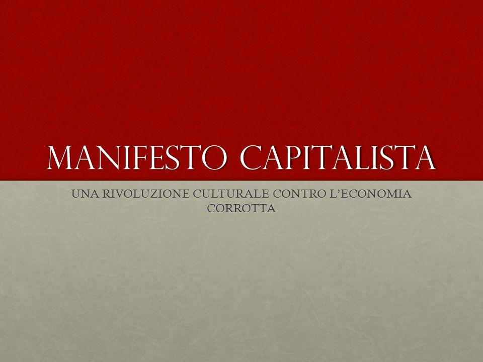 Manifesto capitalista UNA RIVOLUZIONE CULTURALE CONTRO L'ECONOMIA CORROTTA