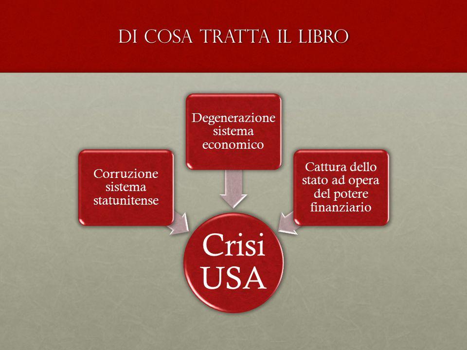 DI COSA TRATTA IL LIBRO Crisi USA Corruzione sistema statunitense Degenerazione sistema economico Cattura dello stato ad opera del potere finanziario