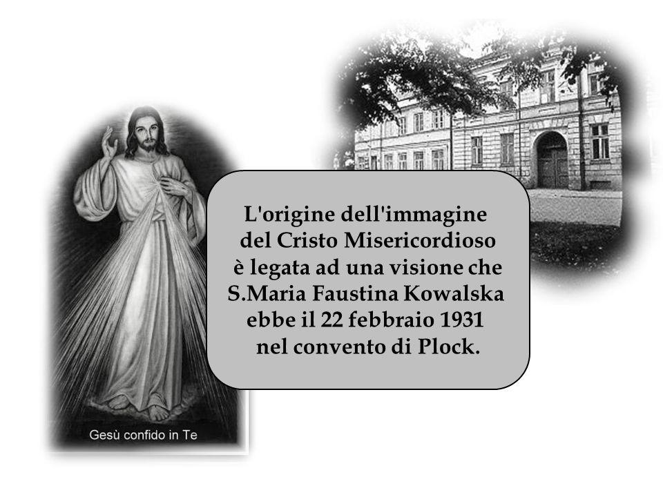 L'origine dell'immagine del Cristo Misericordioso è legata ad una visione che S.Maria Faustina Kowalska ebbe il 22 febbraio 1931 nel convento di Plock