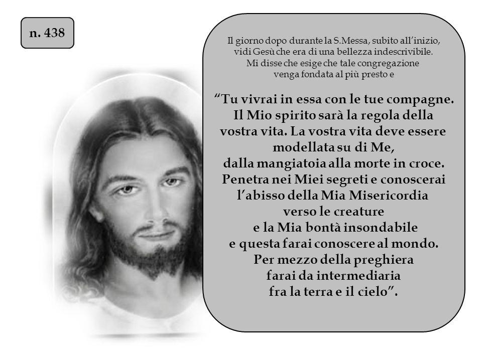 Il giorno dopo durante la S.Messa, subito all'inizio, vidi Gesù che era di una bellezza indescrivibile. Mi disse che esige che tale congregazione veng