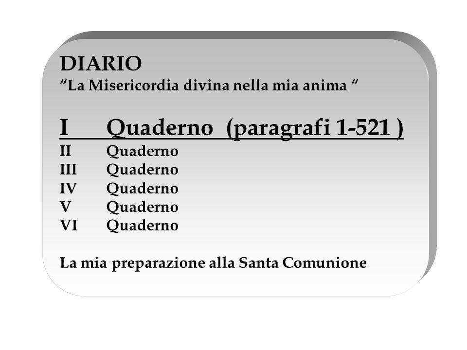 """DIARIO """"La Misericordia divina nella mia anima """" I Quaderno (paragrafi 1-521 ) II Quaderno III Quaderno IV Quaderno V Quaderno VI Quaderno La mia prep"""
