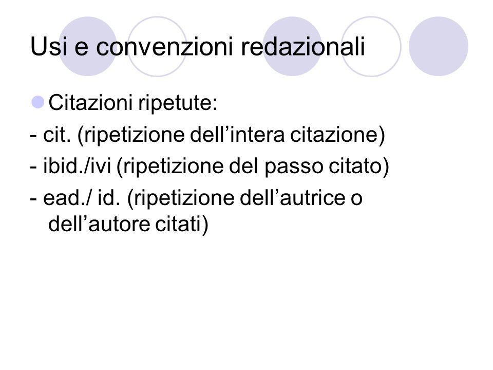 Usi e convenzioni redazionali Citazioni ripetute: - cit.