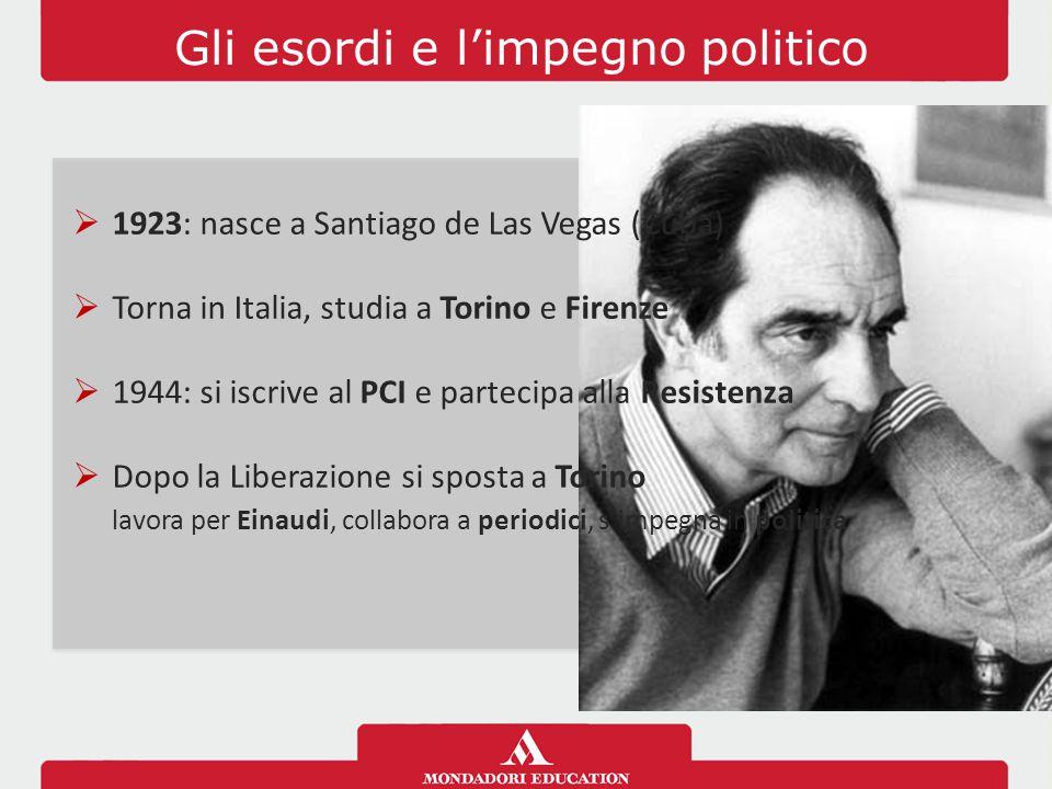 Gli esordi e l'impegno politico  1923: nasce a Santiago de Las Vegas (Cuba)  Torna in Italia, studia a Torino e Firenze  1944: si iscrive al PCI e