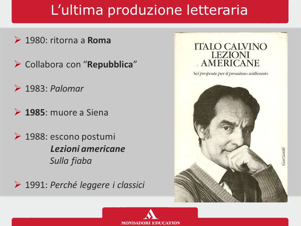 """L'ultima produzione letteraria  1980: ritorna a Roma  Collabora con """"Repubblica""""  1983: Palomar  1985: muore a Siena  1988: escono postumi Lezion"""