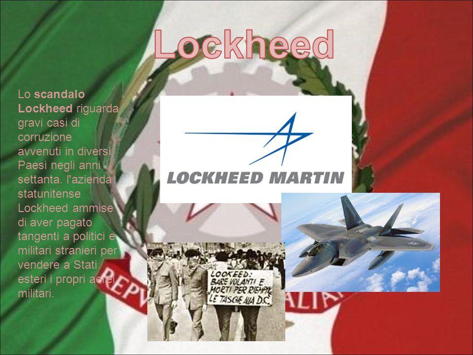 Lo scandalo Lockheed riguarda gravi casi di corruzione avvenuti in diversi Paesi negli anni settanta. l'azienda statunitense Lockheed ammise di aver p