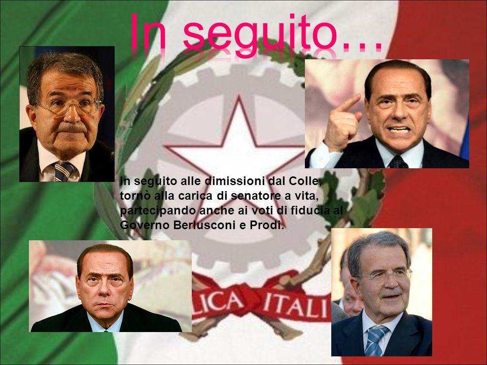 In seguito alle dimissioni dal Colle, tornò alla carica di senatore a vita, partecipando anche ai voti di fiducia al Governo Berlusconi e Prodi.