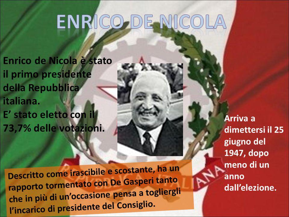 Enrico de Nicola è stato il primo presidente della Repubblica italiana. E' stato eletto con il 73,7% delle votazioni. Descritto come irascibile e scos
