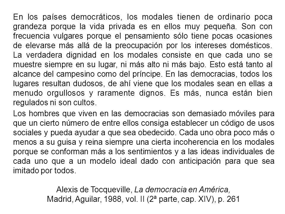 En los países democráticos, los modales tienen de ordinario poca grandeza porque la vida privada es en ellos muy pequeña.