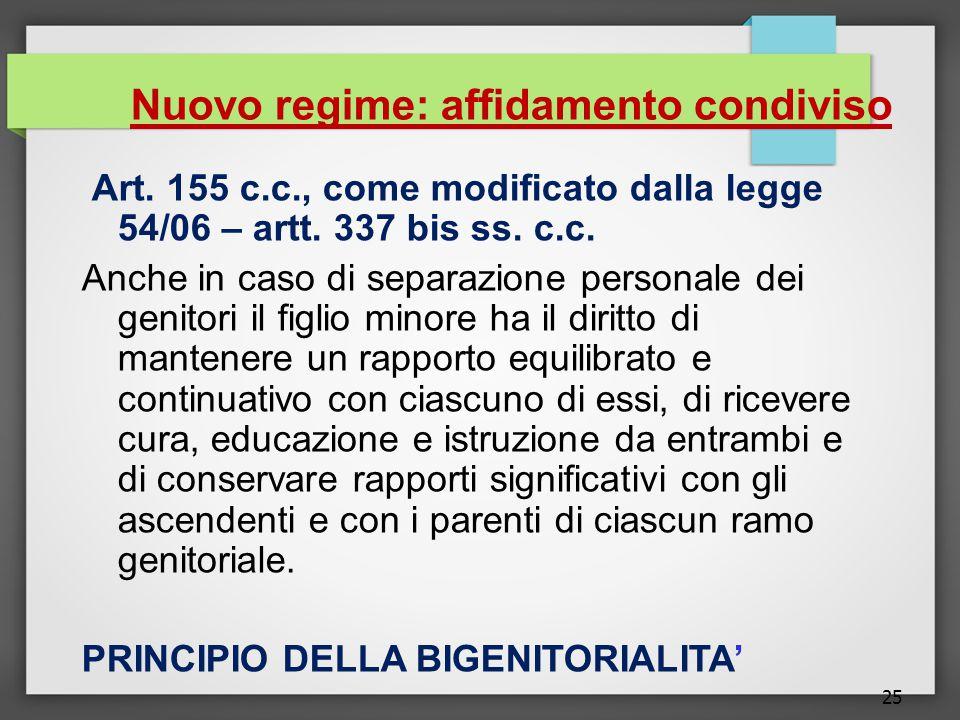25 Nuovo regime: affidamento condiviso Art. 155 c.c., come modificato dalla legge 54/06 – artt. 337 bis ss. c.c. Anche in caso di separazione personal