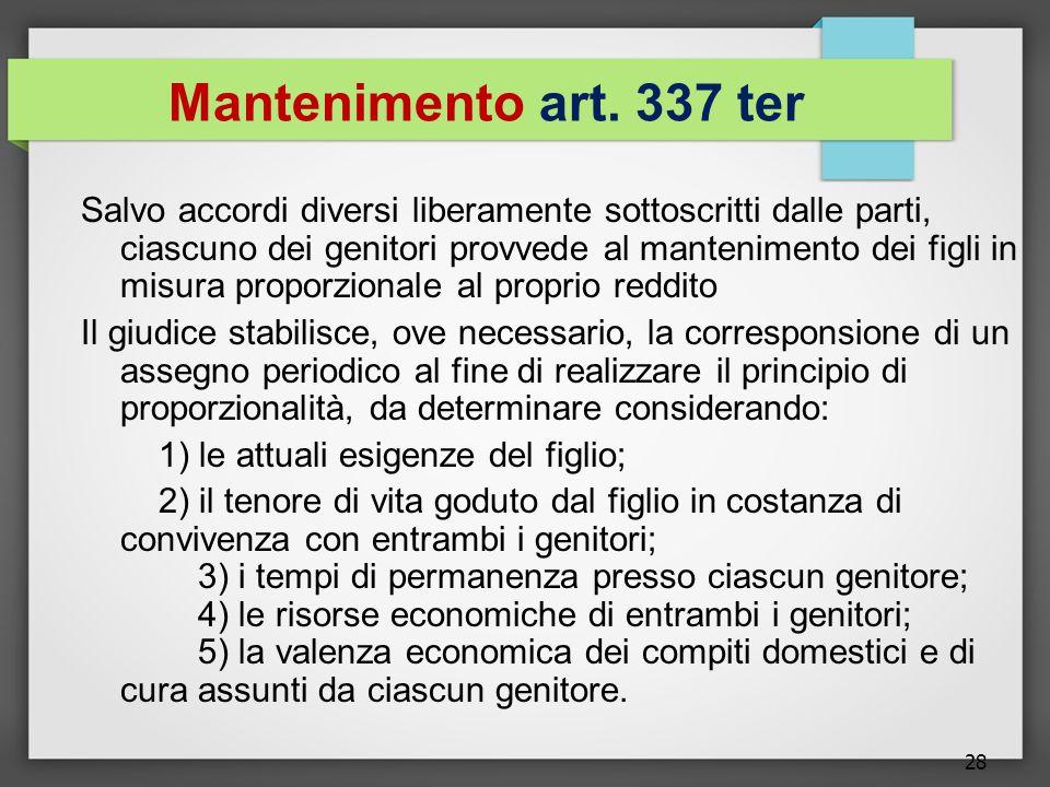 28 Mantenimento art. 337 ter Salvo accordi diversi liberamente sottoscritti dalle parti, ciascuno dei genitori provvede al mantenimento dei figli in m