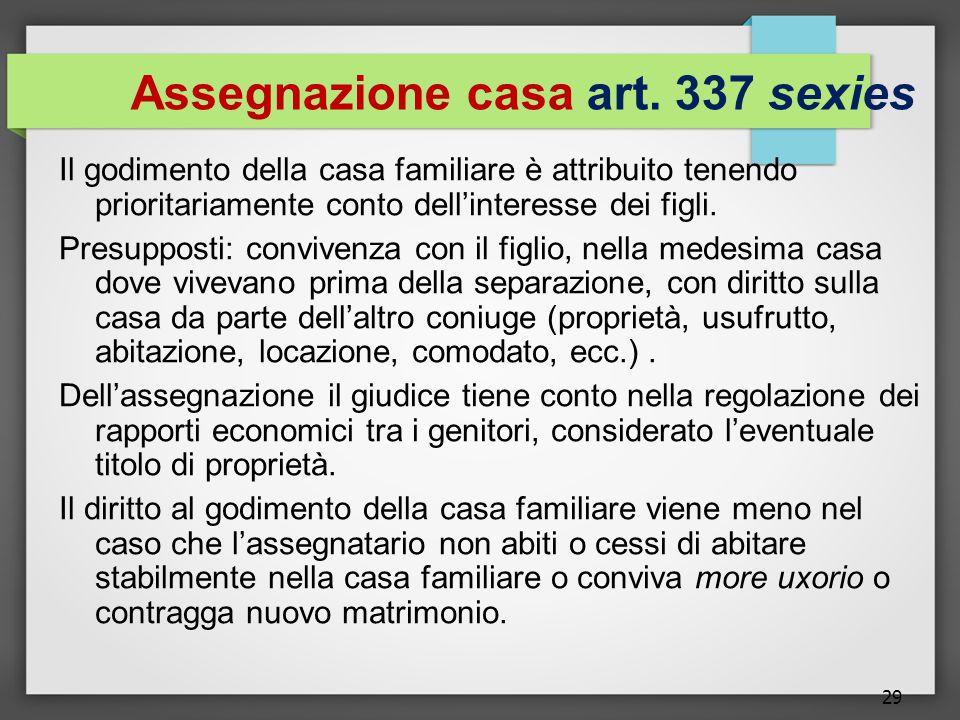 29 Assegnazione casa art. 337 sexies Il godimento della casa familiare è attribuito tenendo prioritariamente conto dell'interesse dei figli. Presuppos