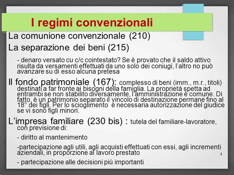 I regimi convenzionali La comunione convenzionale (210) La separazione dei beni (215) - denaro versato cu c/c cointestato? Se è provato che il saldo a