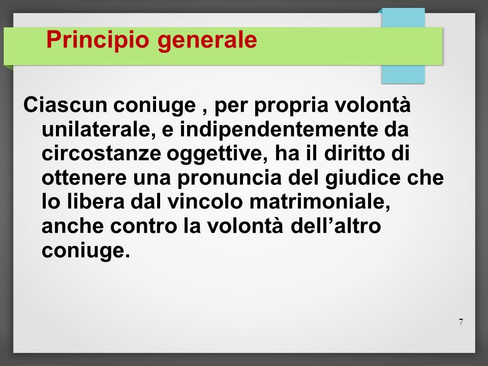Principio generale Ciascun coniuge, per propria volontà unilaterale, e indipendentemente da circostanze oggettive, ha il diritto di ottenere una pronu