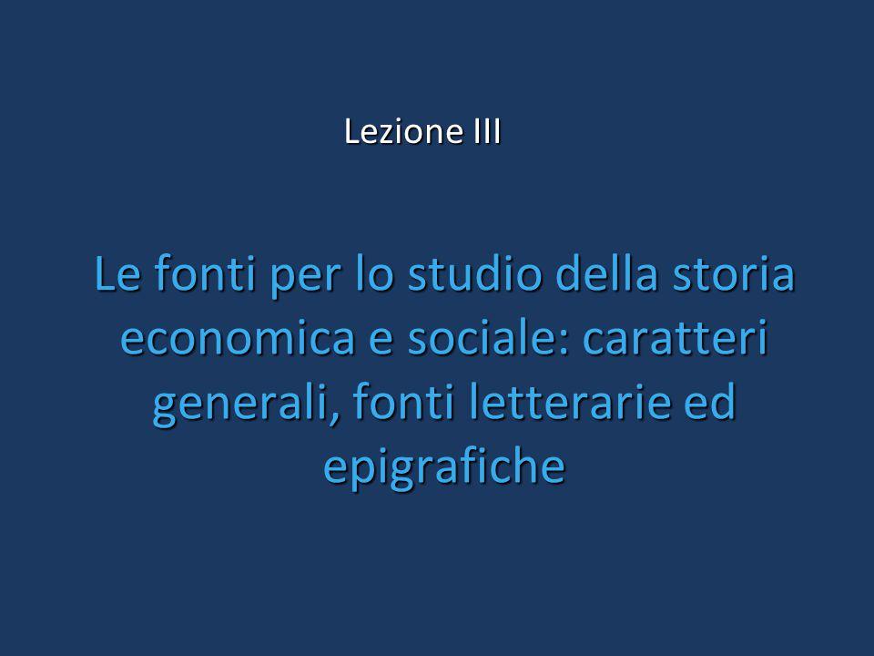 Le fonti per lo studio della storia economica e sociale: caratteri generali, fonti letterarie ed epigrafiche Lezione III