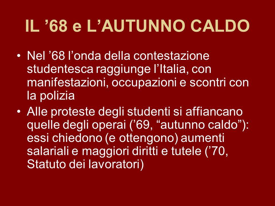 IL '68 e L'AUTUNNO CALDO Nel '68 l'onda della contestazione studentesca raggiunge l'Italia, con manifestazioni, occupazioni e scontri con la polizia A