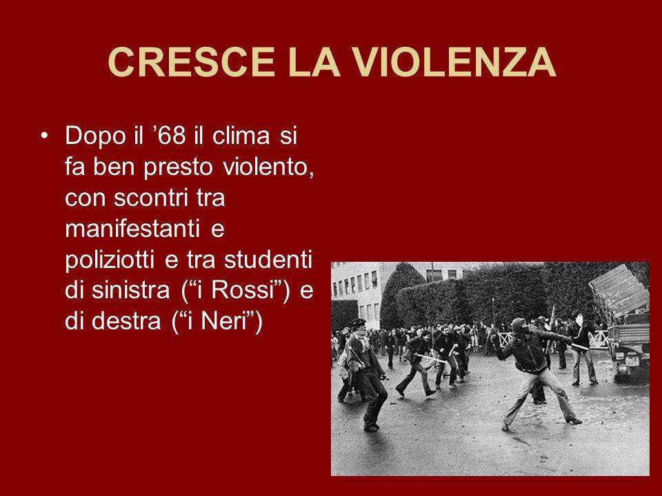 """CRESCE LA VIOLENZA Dopo il '68 il clima si fa ben presto violento, con scontri tra manifestanti e poliziotti e tra studenti di sinistra (""""i Rossi"""") e"""