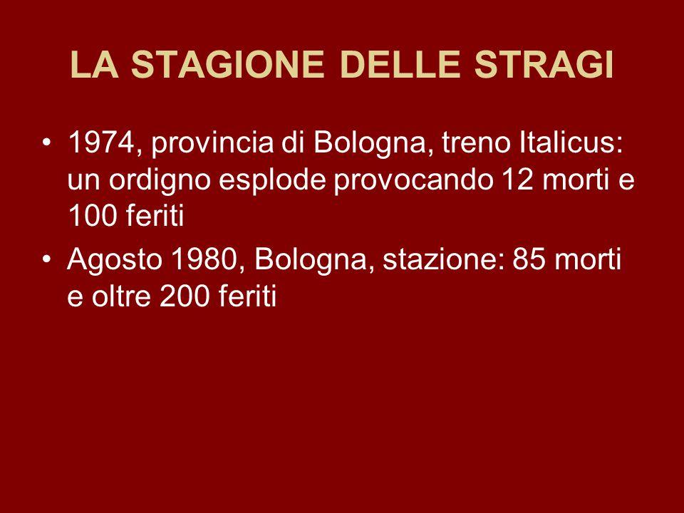 LA STAGIONE DELLE STRAGI 1974, provincia di Bologna, treno Italicus: un ordigno esplode provocando 12 morti e 100 feriti Agosto 1980, Bologna, stazion