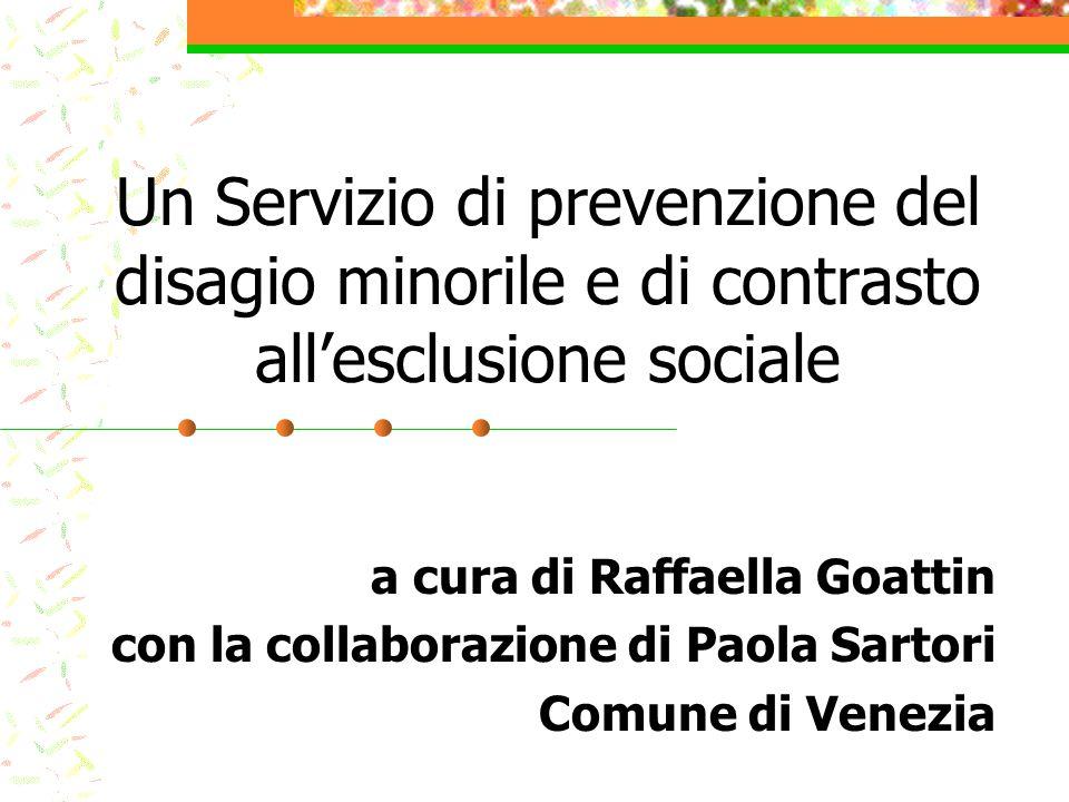 Un Servizio di prevenzione del disagio minorile e di contrasto all'esclusione sociale a cura di Raffaella Goattin con la collaborazione di Paola Sartori Comune di Venezia