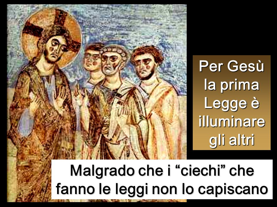 """Per Gesù la prima Legge è illuminare gli altri Malgrado che i """"ciechi"""" che fanno le leggi non lo capiscano"""