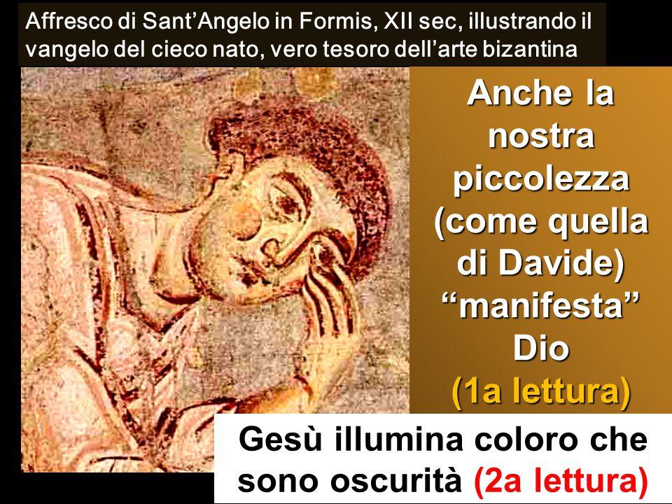 """Anche la nostra piccolezza (come quella di Davide) """"manifesta"""" Dio (1a lettura) Gesù illumina coloro che sono oscurità (2a lettura) Affresco di Sant'A"""