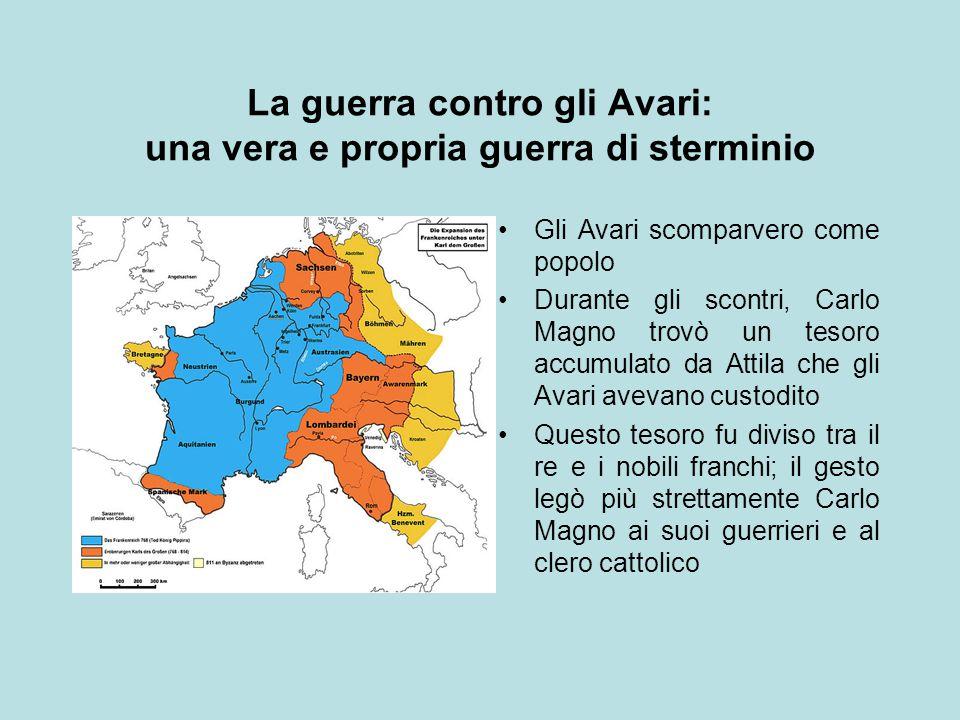 La guerra contro gli Avari: una vera e propria guerra di sterminio Gli Avari scomparvero come popolo Durante gli scontri, Carlo Magno trovò un tesoro