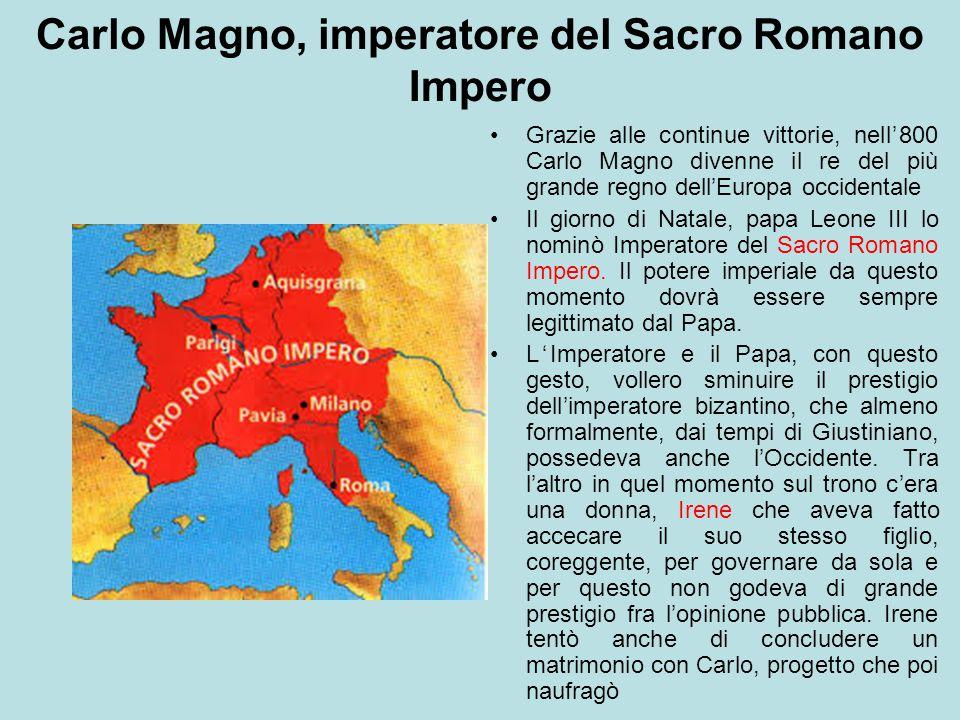 Carlo Magno, imperatore del Sacro Romano Impero Grazie alle continue vittorie, nell'800 Carlo Magno divenne il re del più grande regno dell'Europa occ