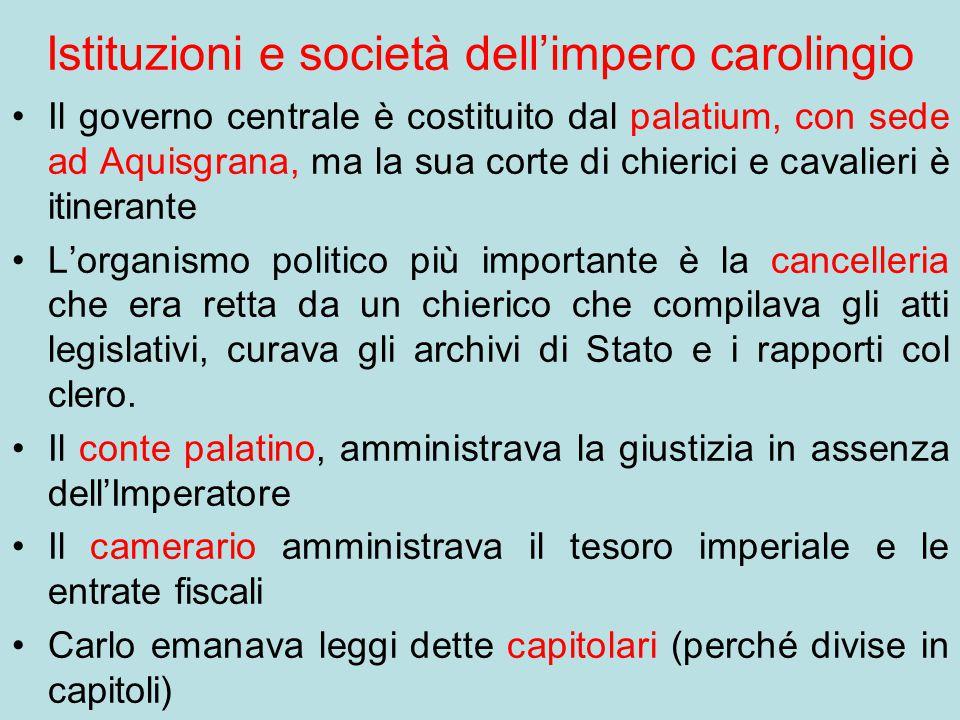 Istituzioni e società dell'impero carolingio Il governo centrale è costituito dal palatium, con sede ad Aquisgrana, ma la sua corte di chierici e cava