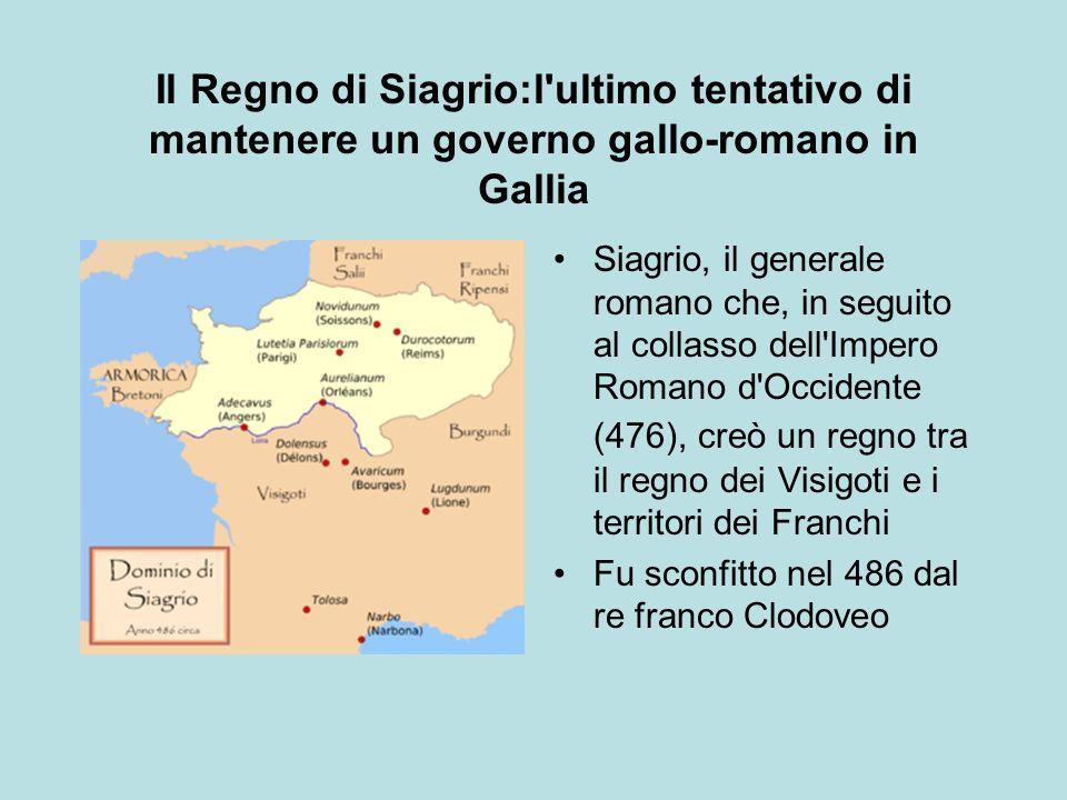 Il Regno di Siagrio:l'ultimo tentativo di mantenere un governo gallo-romano in Gallia Siagrio, il generale romano che, in seguito al collasso dell'Imp