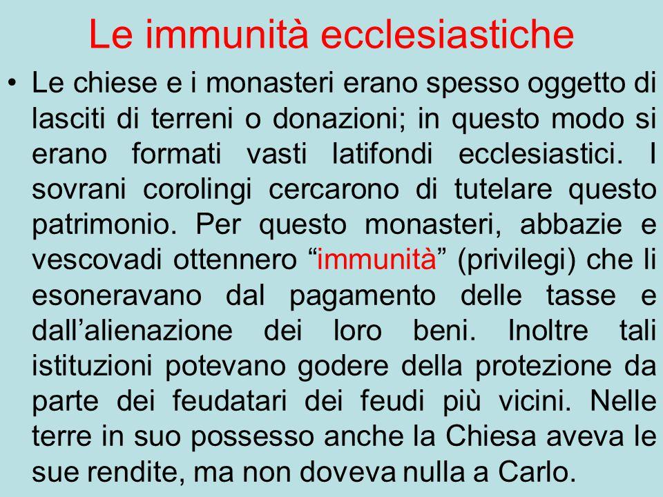 Le immunità ecclesiastiche Le chiese e i monasteri erano spesso oggetto di lasciti di terreni o donazioni; in questo modo si erano formati vasti latif