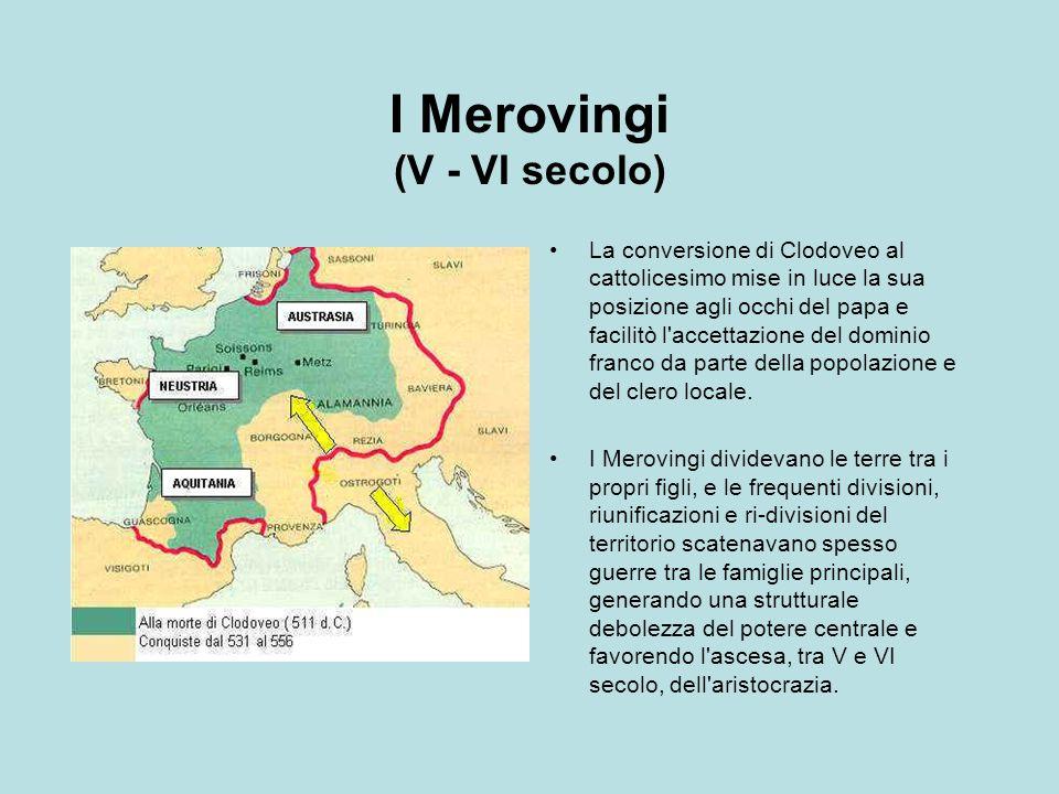 I Merovingi (V - VI secolo) La conversione di Clodoveo al cattolicesimo mise in luce la sua posizione agli occhi del papa e facilitò l'accettazione de