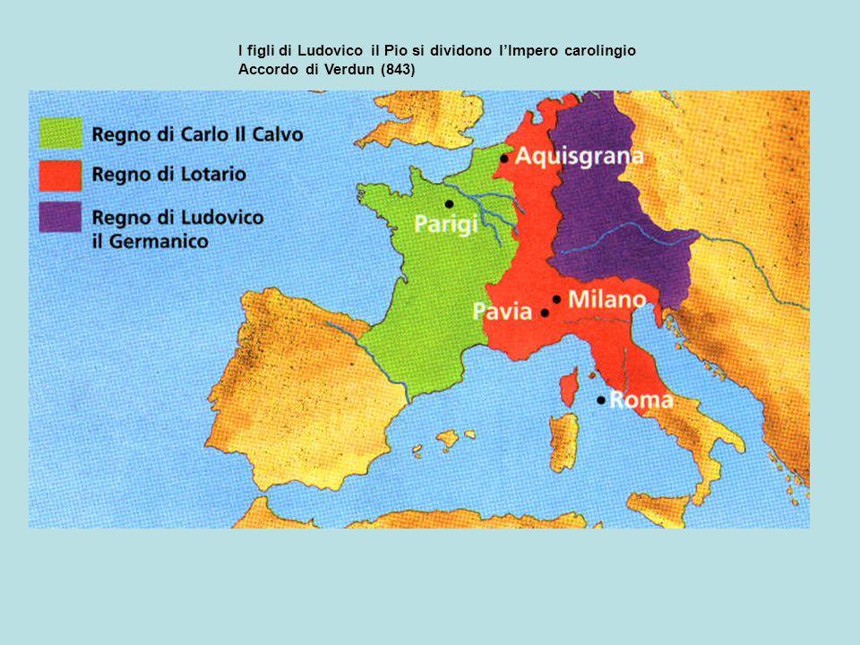 I figli di Ludovico il Pio si dividono l'Impero carolingio Accordo di Verdun (843)