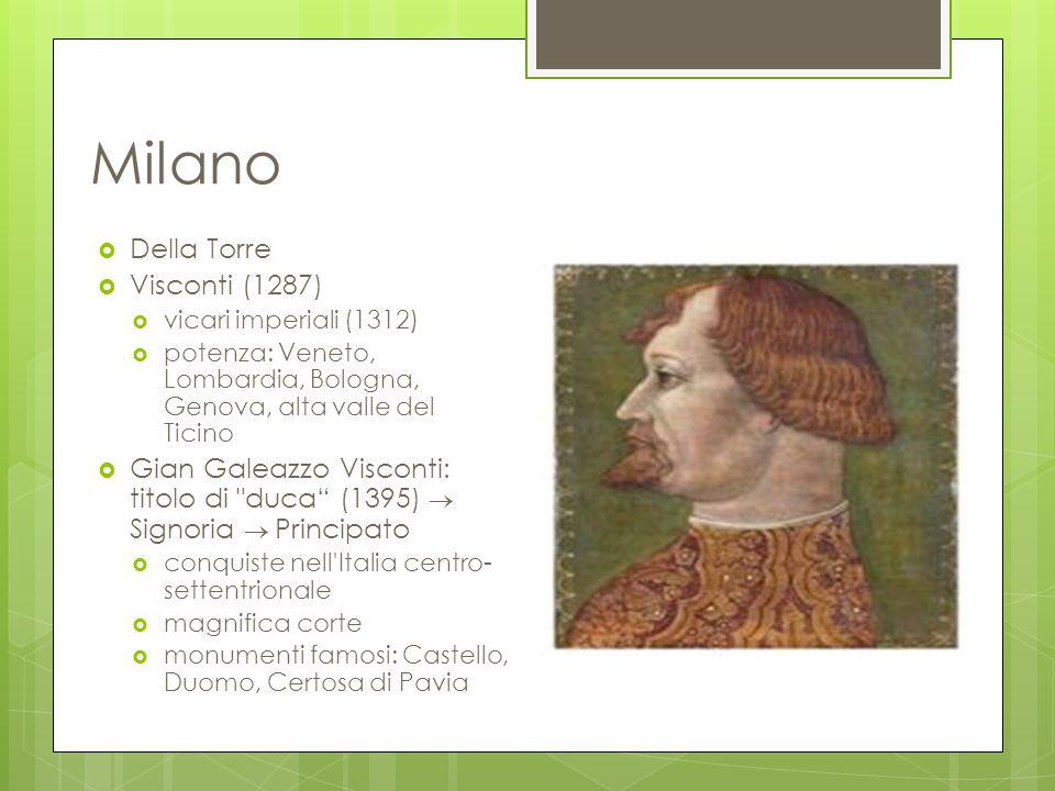 Milano  Della Torre  Visconti (1287)  vicari imperiali (1312)  potenza: Veneto, Lombardia, Bologna, Genova, alta valle del Ticino  Gian Galeazzo