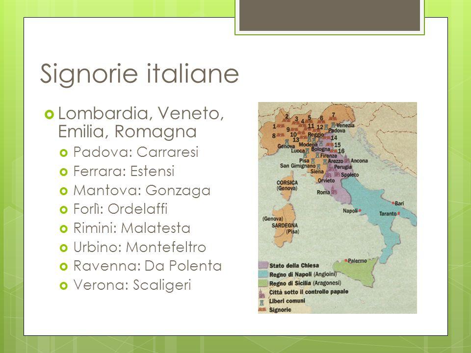 Signorie italiane  Lombardia, Veneto, Emilia, Romagna  Padova: Carraresi  Ferrara: Estensi  Mantova: Gonzaga  Forlì: Ordelaffi  Rimini: Malatest