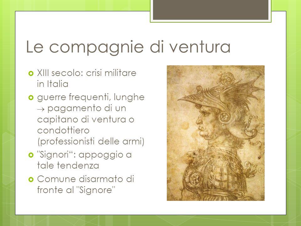 Le compagnie di ventura  XIII secolo: crisi militare in Italia  guerre frequenti, lunghe  pagamento di un capitano di ventura o condottiero (profes
