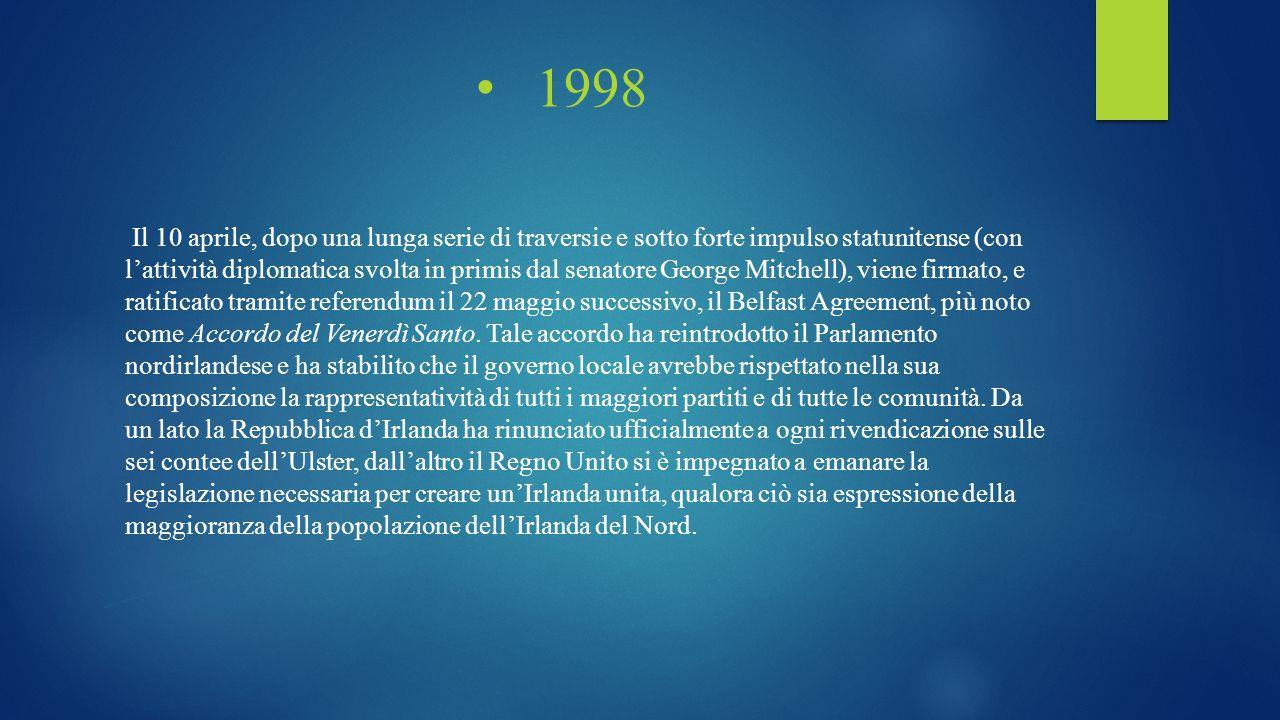 1998 Il 10 aprile, dopo una lunga serie di traversie e sotto forte impulso statunitense (con l'attività diplomatica svolta in primis dal senatore Geor