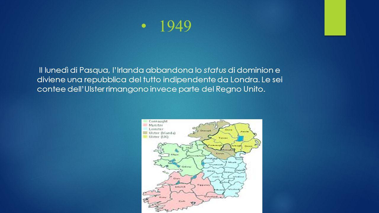 1949 Il lunedì di Pasqua, l'Irlanda abbandona lo status di dominion e diviene una repubblica del tutto indipendente da Londra. Le sei contee dell'Ulst