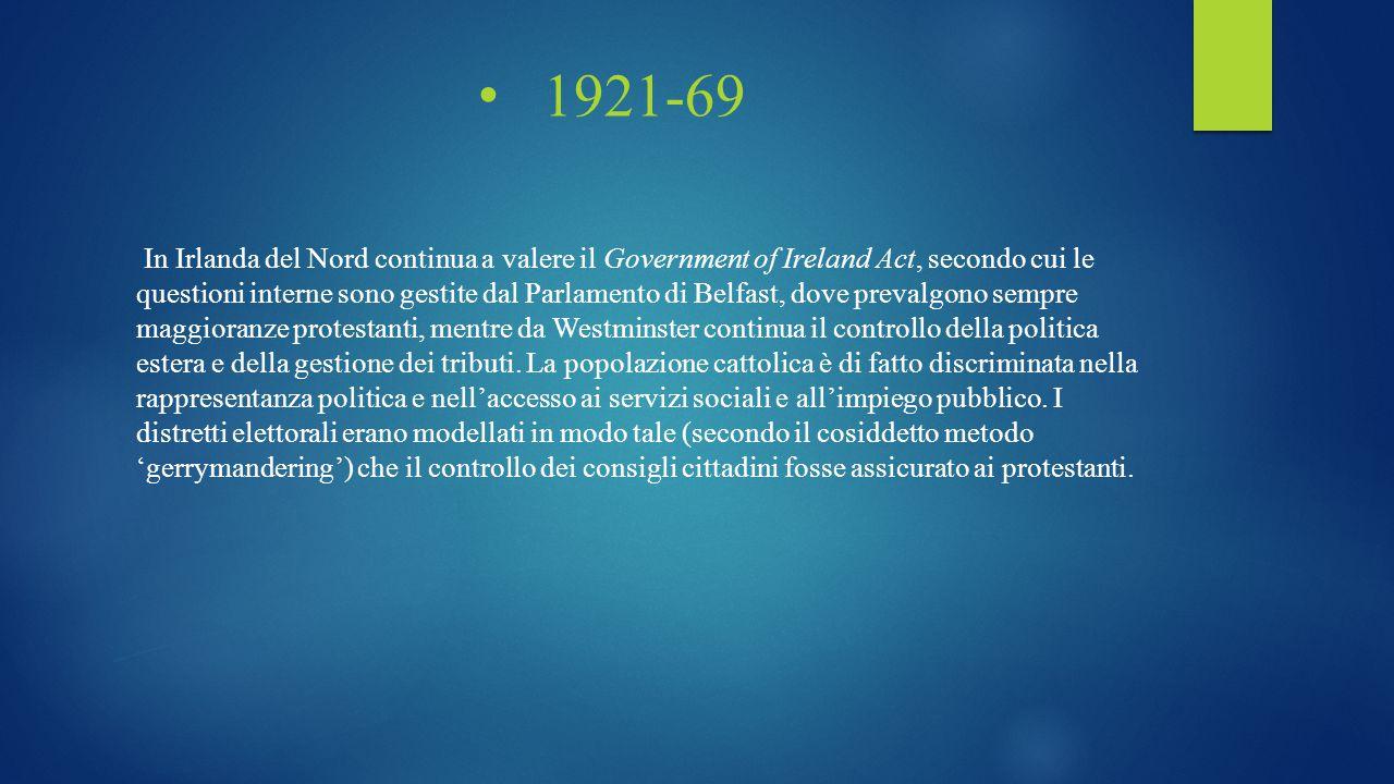 1921-69 In Irlanda del Nord continua a valere il Government of Ireland Act, secondo cui le questioni interne sono gestite dal Parlamento di Belfast, d