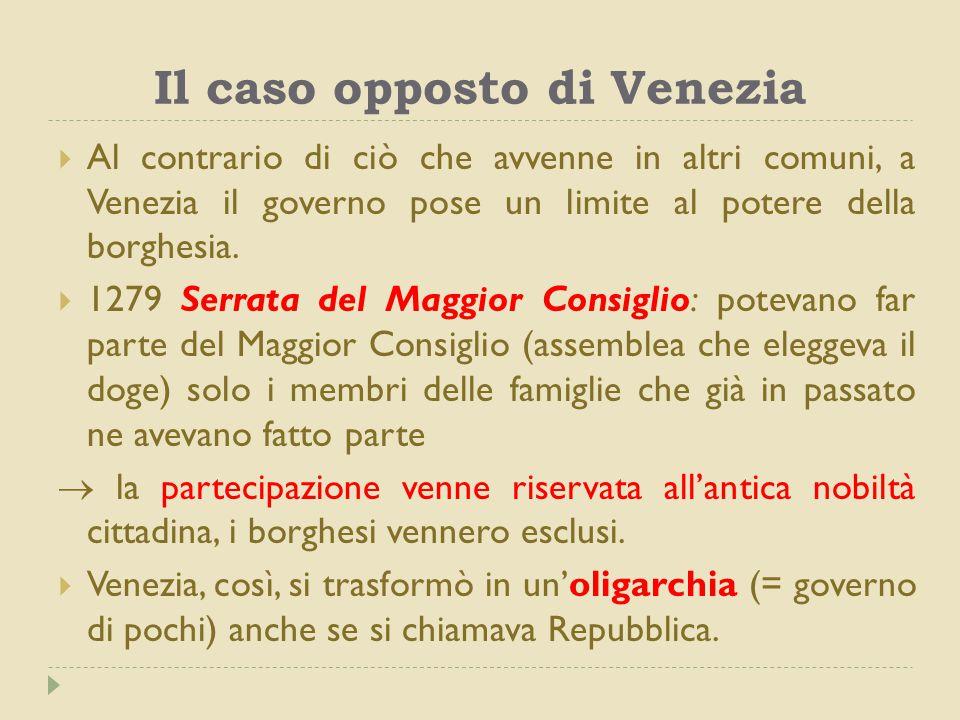 Il caso opposto di Venezia  Al contrario di ciò che avvenne in altri comuni, a Venezia il governo pose un limite al potere della borghesia.  1279 Se