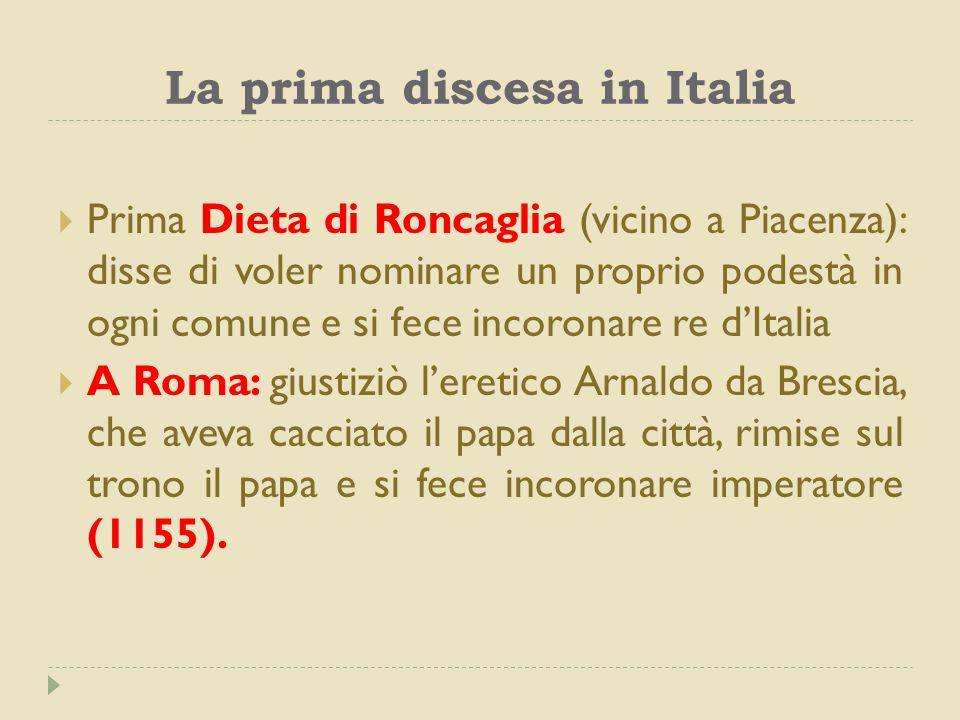 La prima discesa in Italia  Prima Dieta di Roncaglia (vicino a Piacenza): disse di voler nominare un proprio podestà in ogni comune e si fece incoron